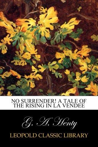 No Surrender! A Tale of the Rising in La Vendee pdf