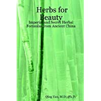 Herbs for Beauty: Imperial and Secret Herbal Formulas from Ancient China