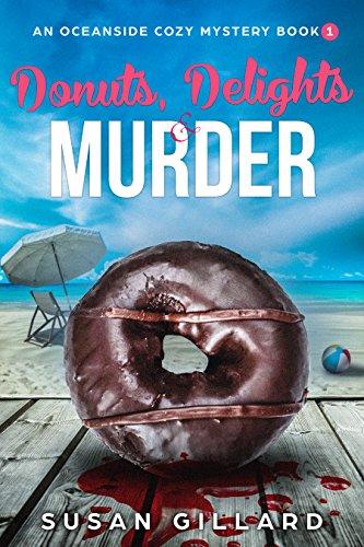 Donuts, Delights & Murder: An Oceanside Cozy Mystery - Book 1 by [Gillard, Susan]