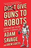 Don't Give Guns to Robots: Choosing Our Future Before It Chooses Us