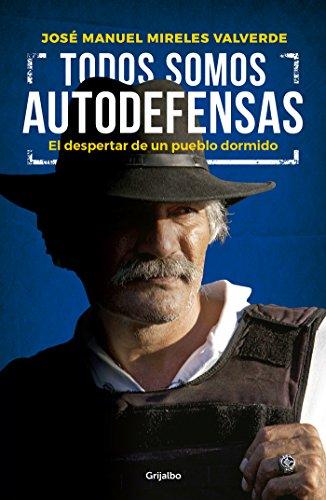 Todos somos autodefensas: El despertar de un pueblo dormido (Spanish Edition) by [