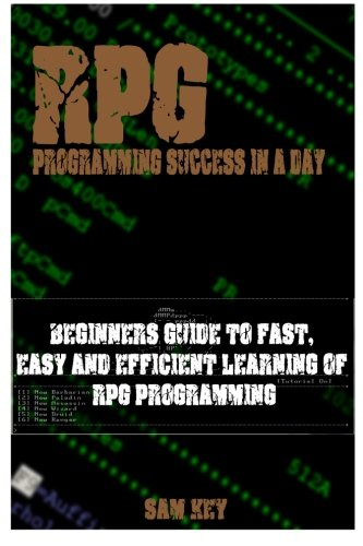 RPG Programming success in a day: Beginners guide to fast, easy and efficient learning of RPG programming by CreateSpace Independent Publishing Platform