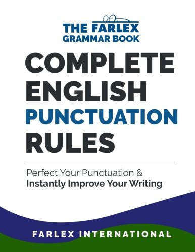 Complete English Punctuation Rules: Perfect Your Punctuation and Instantly Improve Your Writing (The Farlex Grammar Book) (Volume 2)
