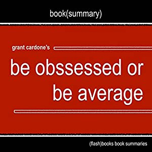 Summary and Analysis: Be Obsessed or Be Average by Grant Cardone Audiobook