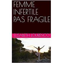 FEMME INFERTILE PAS FRAGILE (French Edition)