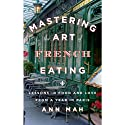 Mastering the Art of French Eating: Lessons in Food and Love from a Year in Paris Audiobook by Ann Mah Narrated by Mozhan Marno