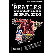 The Beatles worldwide: Spain - 2nd Edition - Expanded: Discography edited in Spain by Odeon, La Voz De Su Amo, Tip, Polydor, Pergola (1962-1972). Full-color Illustrated Guide. (English Edition)