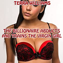 The Billionaire Abducts and Trains the Virgin Girl