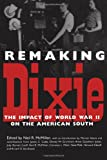 img - for Remaking Dixie: The Impact of World War II on the American South book / textbook / text book