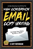 High Conversion E-Mail Copywriting: 50 E-Mail Marketing Copywriting Tips to Increase Your Rates by 30% or More