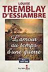 L'amour au temps d'une guerre: tome 1 : 1939-1942 par Tremblay-d'Essiambre