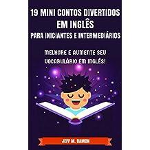 19 Mini Contos Divertidos em Inglês para Iniciantes e Intermediários: Melhore e Aumente Seu Vocabulário em Inglês! (Portuguese Edition)