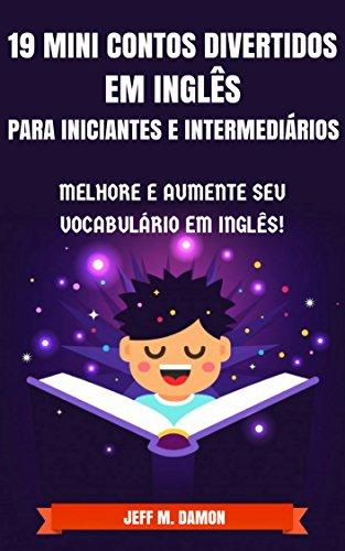 Oferta ➤ 19 Mini Contos Divertidos em Inglês para Iniciantes e Intermediários: Melhore e Aumente Seu Vocabulário em Inglês! – eBook – GRÁTIS   . Veja essa promoção