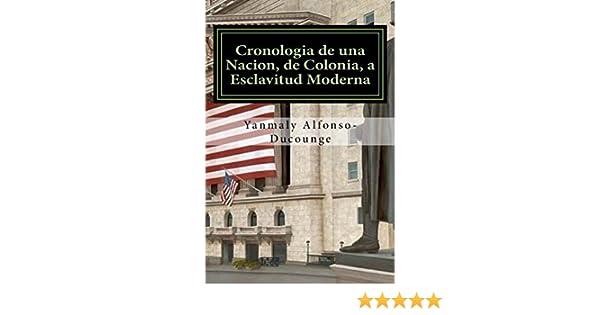 Cronología de una Nación, de Colonia a Esclavitud Moderna (Spanish Edition) - Kindle edition by Yanmaly Alfonso-Ducounge. Politics & Social Sciences Kindle ...