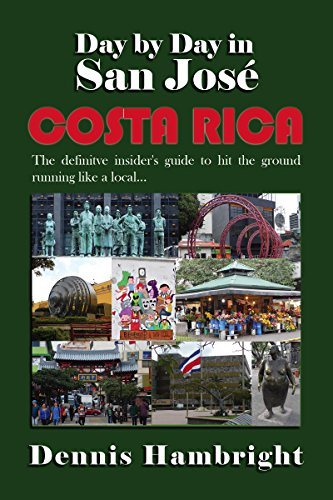 Day By Day in San José, Costa Rica: The Definitive Insider's Guide to Hit the Ground Running Like a - Costa Dollar Rica