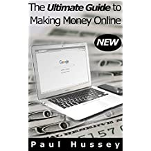 The Ultimate Guide to Making Money Online: Great Ways to Earn a Passive Income