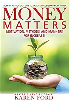 Money Matters: Motivation, Methods, and Manners for Increase! by [Ford, Karen]