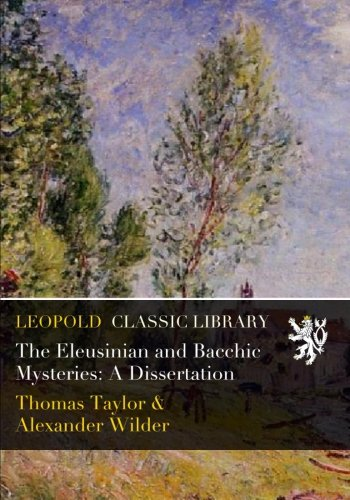 Download The Eleusinian and Bacchic Mysteries: A Dissertation PDF