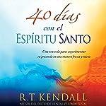 40 días con el espíritu Santo: Una travesía para experimentar su presencia en una manera fresca y nueva | R. T. Kendall