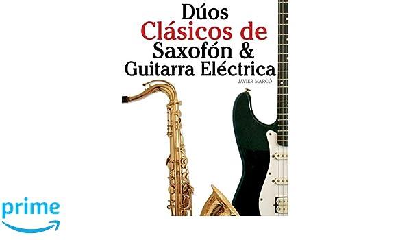 Dúos Clásicos de Saxofón & Guitarra Eléctrica: Piezas fáciles de Bach, Strauss, Tchaikovsky y otros compositores en Partitura y Tablatura - 9781477647066: ...
