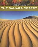 img - for The Sahara Desert: The Largest Desert in the World (Natural Wonders) by Lappi, Megan (2006) Paperback book / textbook / text book
