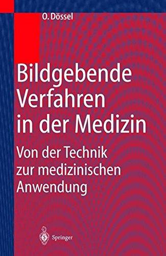 Bildgebende Verfahren in der Medizin: Von der Technik zur medizinischen Anwendung