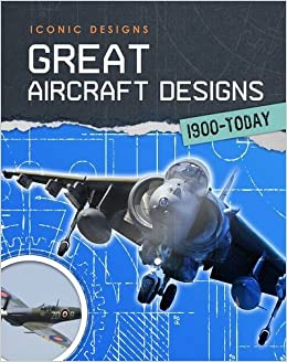 Great Aircraft Designs 1900 - Today (Iconic Designs)