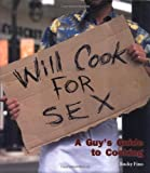 Will Cook For Sex: A Guy's Guide to Cooking