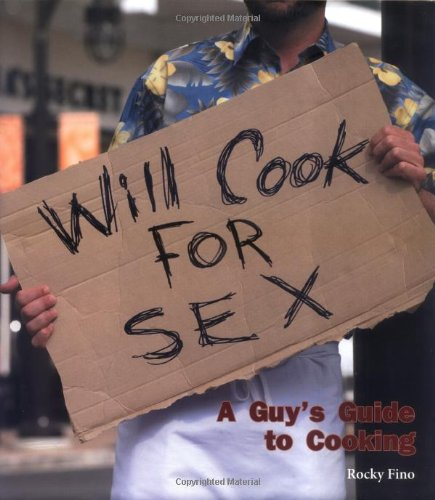 Will Cook For Sex: A Guys Guide to Cooking Rocky Fino