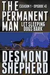Let Sleeping Dogs Bark (The Permanent Man Book 4)