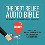 The Debt Relief Bible: A Plan to Reduce Debt & Increase Your Credit Score | Tom Corson-Knowles,Doc Orman, MD,Laura Stack, CSP, MBA