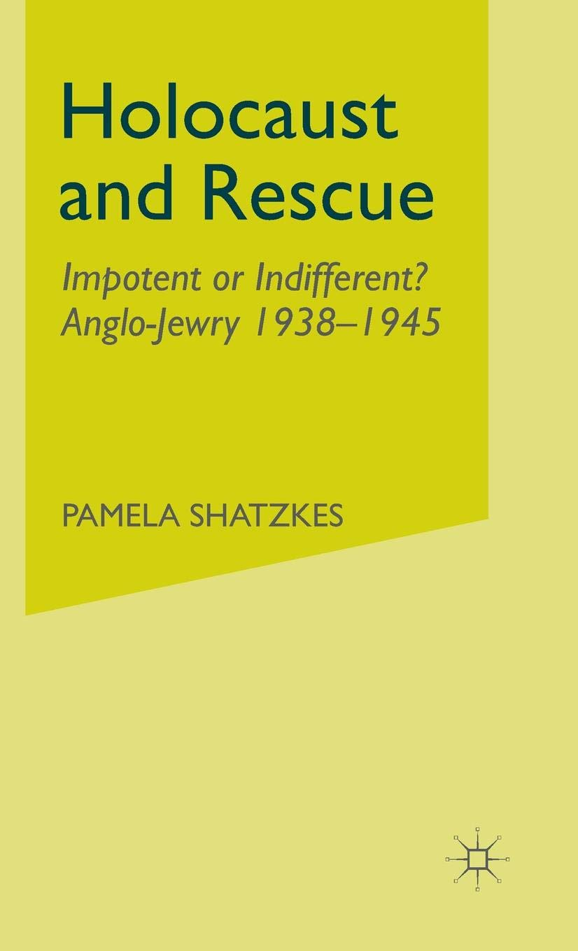 Holocaust and Rescue: Impotent or Indifferent?  Anglo-Jewry 1938-1945 by Palgrave Macmillan
