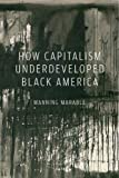 img - for How Capitalism Underdeveloped Black America: Problems in Race, Political Economy, and Society book / textbook / text book