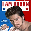 I Am Durán: My Autobiography Audiobook by Roberto Durán Narrated by Henry Levya