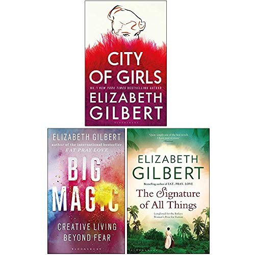 Elizabeth Gilbert Collection 3 Books Set (City of Girls [Hardcover], Big Magic, The Signature of All Things)