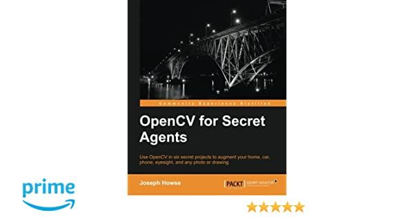 OpenCV for Secret Agents: Joseph Howse: 9781783287376: Amazon com: Books