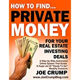 "How To Find Private Money Lenders For Your Real Estate Investing Deals: A Step-by-Step Automated Online System That Builds A Huge List Of ""Ready To Go"" Wealthy Investors"