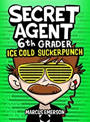 Secret Agent 6th Grader 2: Ice Cold Suckerpunch (a funny book for children ages 9-12): From the Creator of Dia