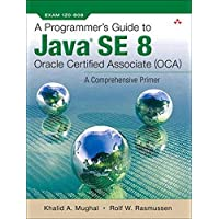 A Programmer's Guide to Java SE 8 Oracle Certified Associate (OCA): A Comprehensive Primer