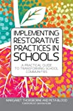 Implementing Restorative Practices in Schools : A Practical Guide to Transforming School Communities, Thorsborne, Margaret and Blood, Peta, 1849053774