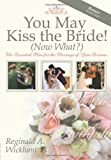 You May Kiss the Bride! (Now What?), Reginald A. Wickham, 1600373380