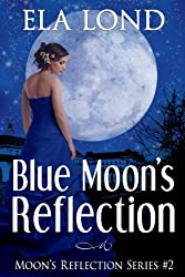 Blue Moon's Reflection (Moon's Reflection Series Book 2)