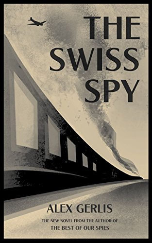 The Swiss Spy: the World War Two spy thriller for fans of Alan Furst and Philip Kerr