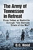 """The Army of Tennessee in Retreat: From Defeat at Nashville through """"the Sternest Trials of the War"""""""