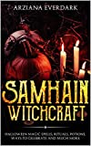 Samhain Witchcraft: Halloween Magic Spells, Rituals, Potions, Ways To Celebrate And Much More