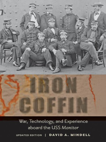 Iron Coffin: War, Technology, and Experience aboard the USS  <I>Monitor</I> (Johns Hopkins Introductory Studies in the History of - Iron Coffins