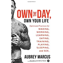 Own the Day, Own Your Life: Optimized Practices for Waking, Working, Learning, Eating, Training, Playing, Sleeping, and Sex