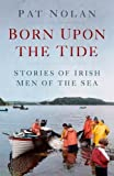 img - for Born Upon the Tide: Stories of Irish Men of the Sea book / textbook / text book