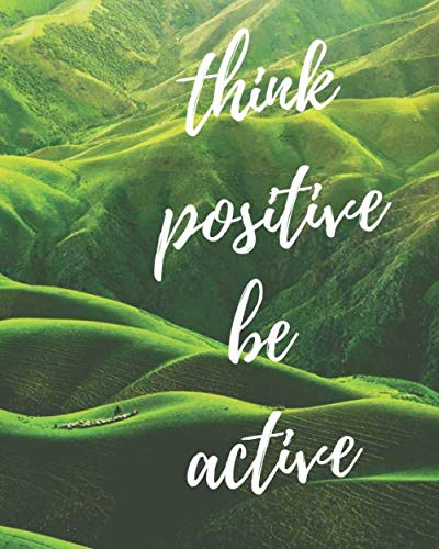 THINK POSITIVE BE ACTIVE : NOTES: -Series Notebooks - Daily Blank Notes - 8 x 10 - 100 Pages - Positive Minimalist Cover -Journal For Men and Woman - ... - Blank Composition Notebook - Amazing Cover