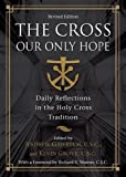 img - for The Cross, Our Only Hope: Daily Reflections in the Holy Cross Tradition (A Holy Cross Book) book / textbook / text book